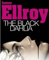 books Black Dahlia crime fiction novel written James Ellroy LA Quartet Big Nowhere Confidential White Jazz Elizabeth Short murder books film story policeman Bucky Bleichert perspective dark atmosphere torture baroque style pessimistic morbid work reality